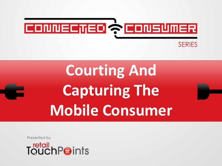 Courting And            Capturing The           Mobile ConsumerPresented by