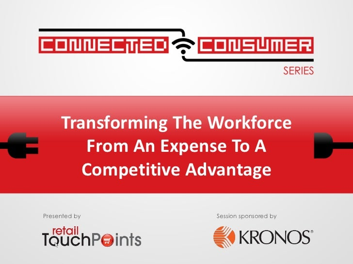 Transforming The Workforce        From An Expense To A        Competitive AdvantagePresented by          Session sponsored...