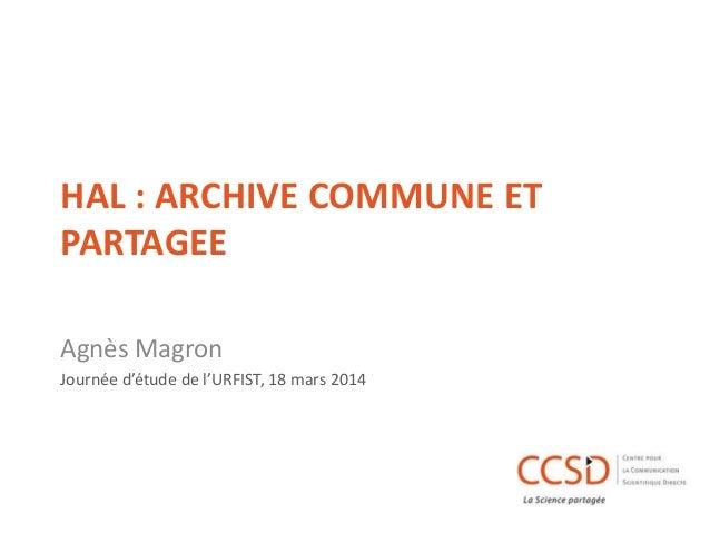 HAL : ARCHIVE COMMUNE ET PARTAGEE Agnès Magron Journée d'étude de l'URFIST, 18 mars 2014