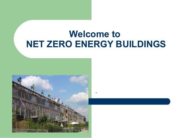 Welcome to NET ZERO ENERGY BUILDINGS .