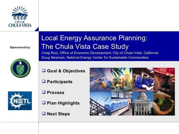 Local Energy Assurance Planning:Sponsored by:   The Chula Vista Case Study                Craig Ruiz, Office of Economic D...