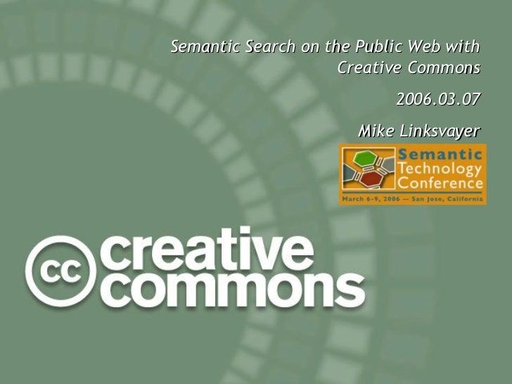<ul><ul><li>Semantic Search on the Public Web with Creative Commons </li></ul></ul><ul><ul><li>2006.03.07 </li></ul></ul><...