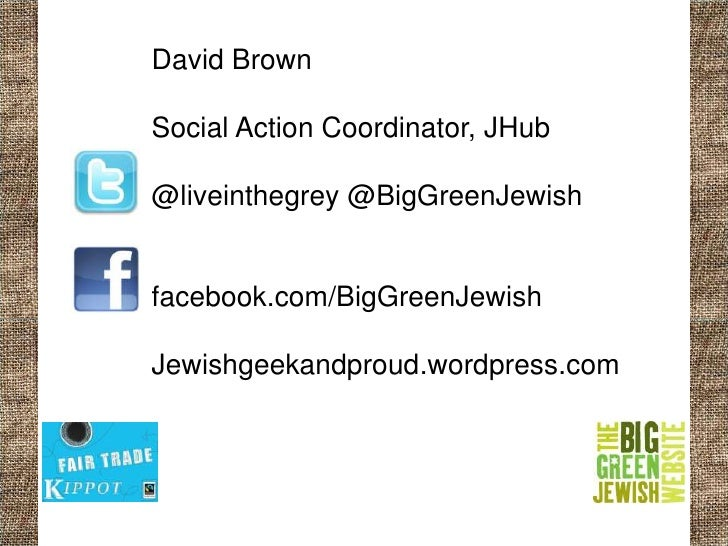 David BrownSocial Action Coordinator, JHub@liveinthegrey @BigGreenJewishfacebook.com/BigGreenJewishJewishgeekandproud.word...