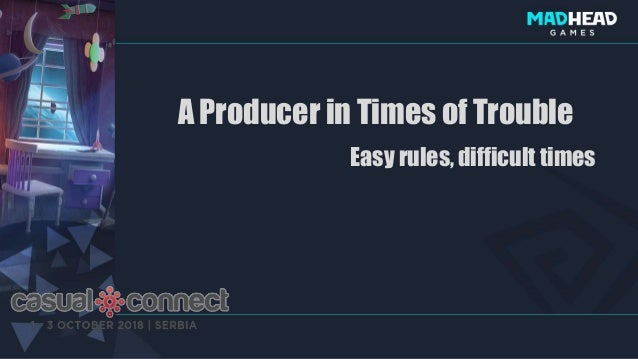 A Producer in Times of Trouble Easy rules, difficult times