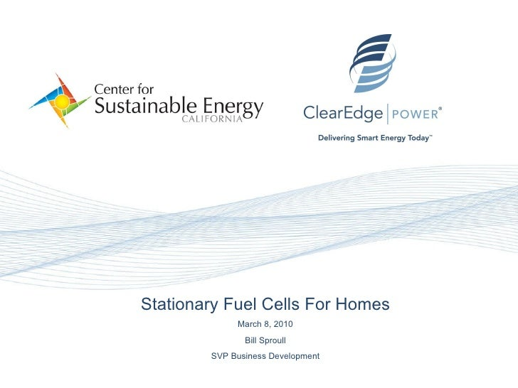 N Stationary Fuel Cells For Homes March 8, 2010 Bill Sproull SVP Business Development
