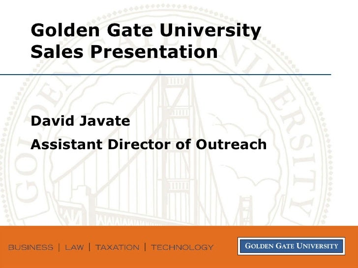 Golden Gate University Sales Presentation David Javate Assistant Director of Outreach