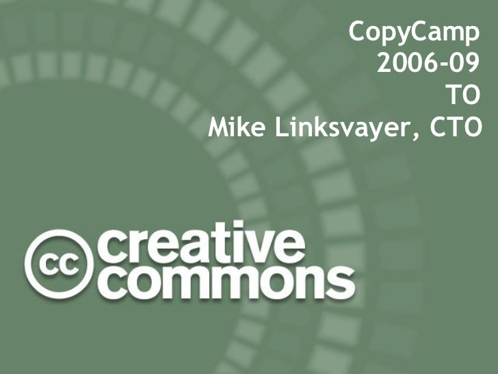 CopyCamp 2006-09 TO Mike Linksvayer, CTO