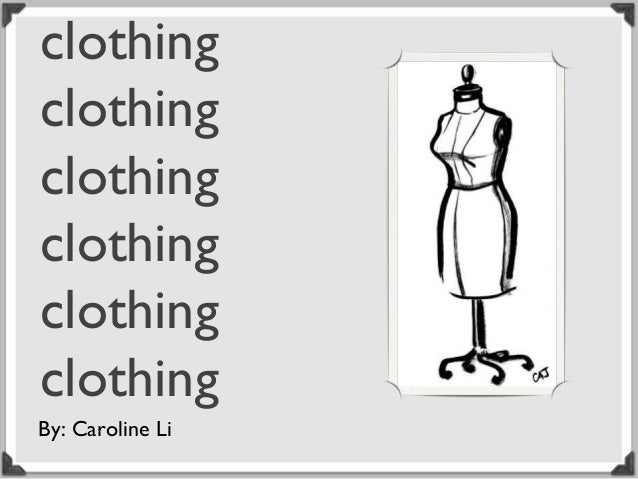 clothing clothing clothing clothing clothing clothing By: Caroline Li