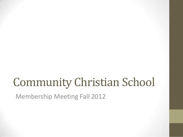 Community Christian SchoolMembership Meeting Fall 2012