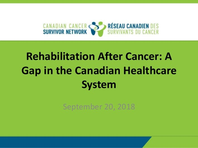 Rehabilitation After Cancer: A Gap in the Canadian Healthcare System September 20, 2018