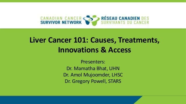 Liver Cancer 101: Causes, Treatments, Innovations & Access Presenters: Dr. Mamatha Bhat, UHN Dr. Amol Mujoomder, LHSC Dr. ...