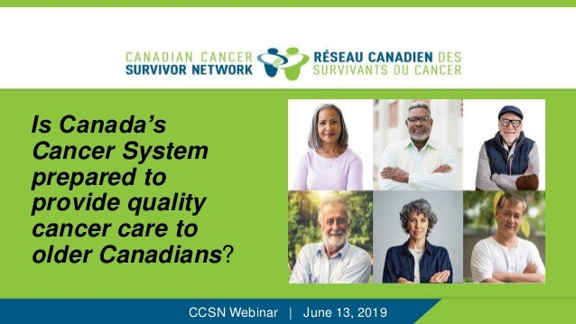 Is Canada's Cancer System prepared to provide quality cancer care to older Canadians? CCSN Webinar | June 13, 2019