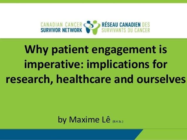Why patient engagement is imperative: implications for research, healthcare and ourselves by Maxime Lê (B.H.Sc.)