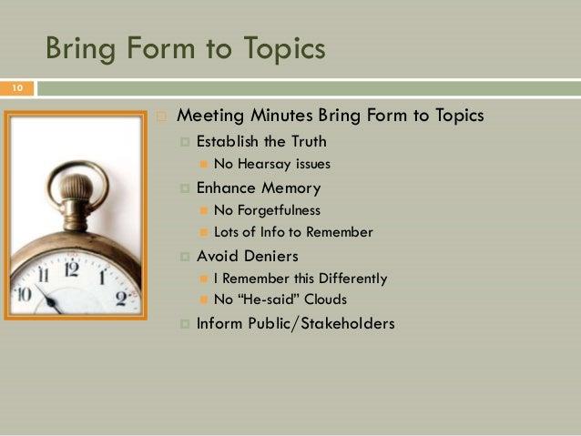 Bring Form to Topics10               Meeting Minutes Bring Form to Topics                   Establish the Truth         ...