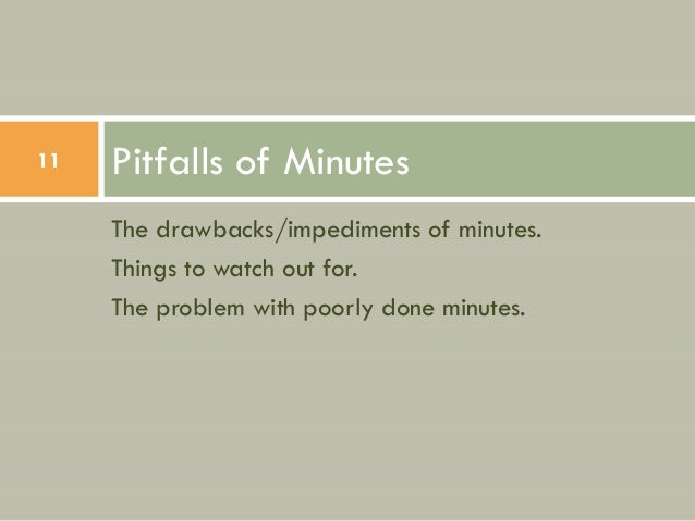 11   Pitfalls of Minutes     The drawbacks/impediments of minutes.     Things to watch out for.     The problem with poorl...