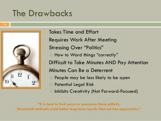 The Drawbacks12                        Takes Time and Effort                        Requires Work After Meeting         ...