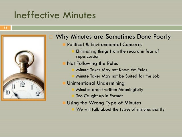 Ineffective Minutes13                Why Minutes are Sometimes Done Poorly                      Political & Environmenta...