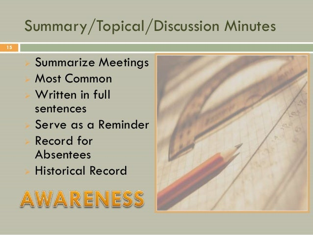 Summary/Topical/Discussion Minutes15        Summarize Meetings        Most Common        Written in full         senten...