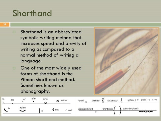 Shorthand28        Shorthand is an abbreviated         symbolic writing method that         increases speed and brevity o...