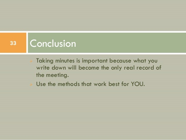 33   Conclusion        Taking minutes is important because what you         write down will become the only real record o...