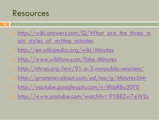 Resources35        http://wiki.answers.com/Q/What_are_the_three_m         ain_styles_of_writing_minutes        http://en...