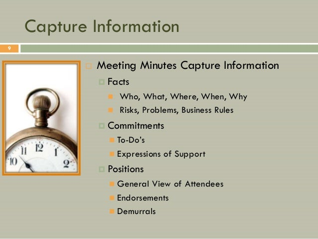 Capture Information9              Meeting Minutes Capture Information                  Facts                      Who, ...