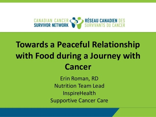 Towards a Peaceful Relationship with Food during a Journey with Cancer Erin Roman, RD Nutrition Team Lead InspireHealth Su...