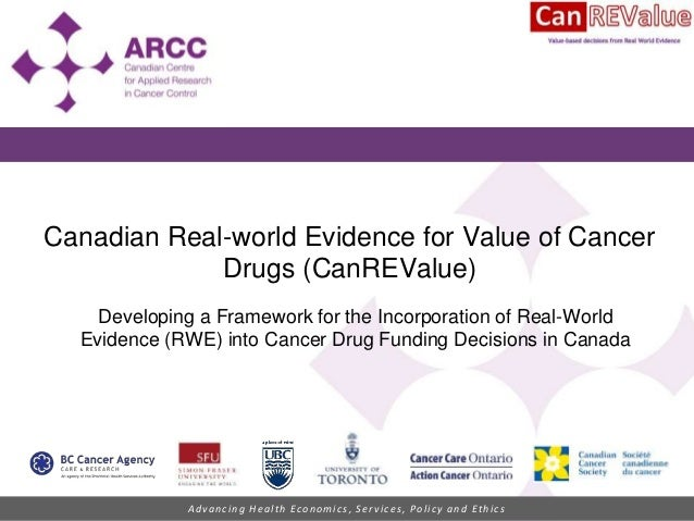 Advancing Health Economics, Services, Policy and Ethics Canadian Real-world Evidence for Value of Cancer Drugs (CanREValue...