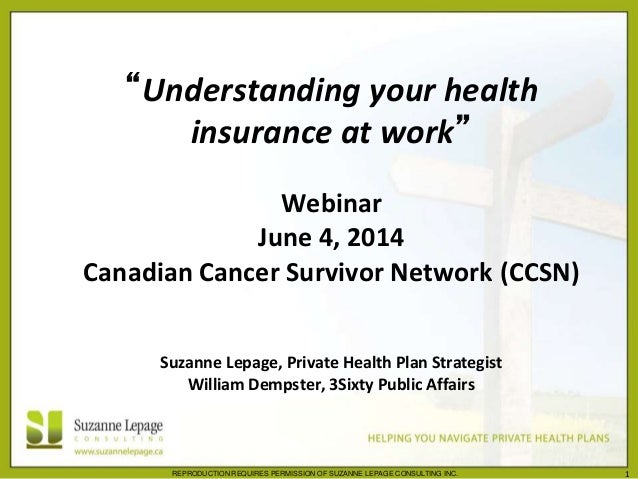 """REPRODUCTION REQUIRES PERMISSION OF SUZANNE LEPAGE CONSULTING INC. 1 """"Understanding your health insurance at work"""" Webinar..."""