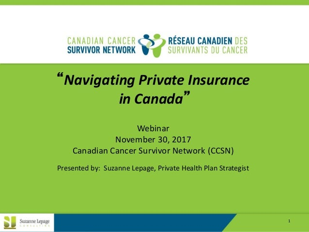 "REPRODUCTION REQUIRES PERMISSION OF SUZANNE LEPAGE CONSULTING INC. 1 ""Navigating Private Insurance in Canada"" Webinar Nove..."