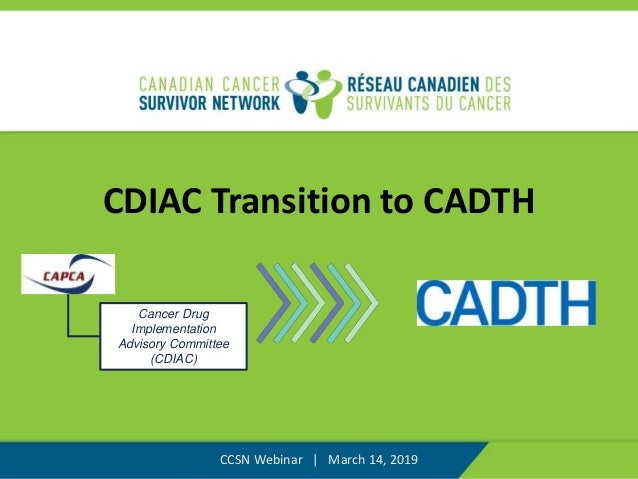CDIAC Transition to CADTH CCSN Webinar | March 14, 2019 Cancer Drug Implementation Advisory Committee (CDIAC)