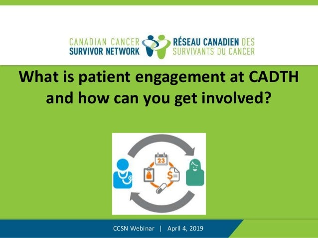 What is patient engagement at CADTH and how can you get involved? CCSN Webinar | April 4, 2019