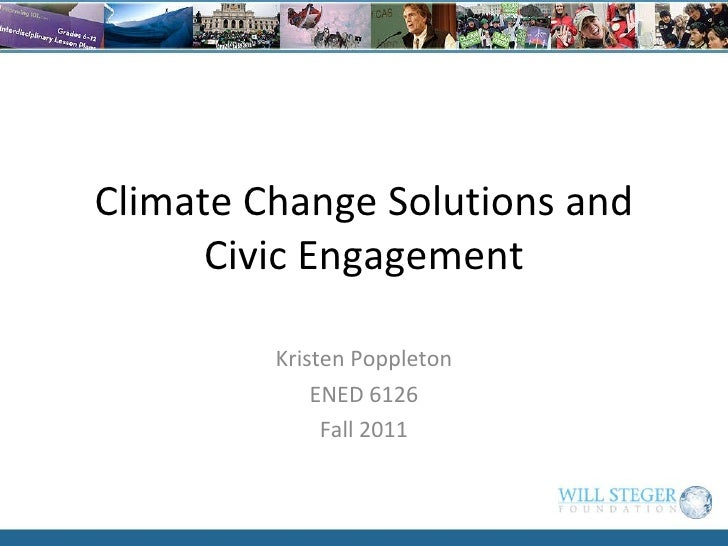 Climate Change Solutions and Civic Engagement Kristen Poppleton ENED 6126 Fall 2011