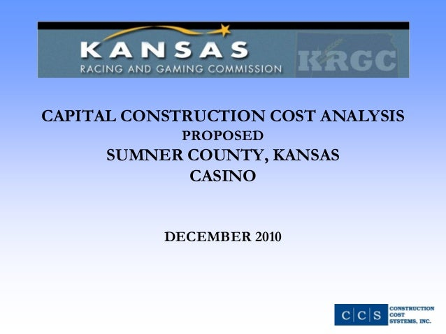 CAPITAL CONSTRUCTION COST ANALYSIS PROPOSED SUMNER COUNTY, KANSAS CASINO DECEMBER 2010