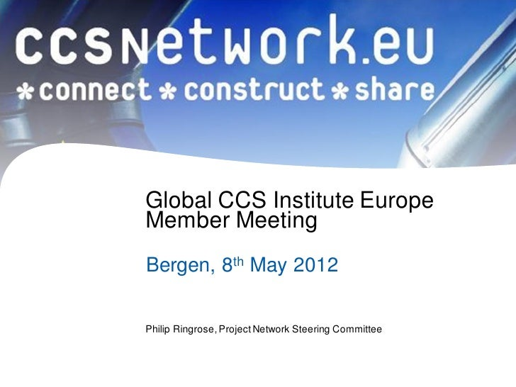 Global CCS Institute EuropeMember MeetingBergen, 8th May 2012Philip Ringrose, Project Network Steering Committee