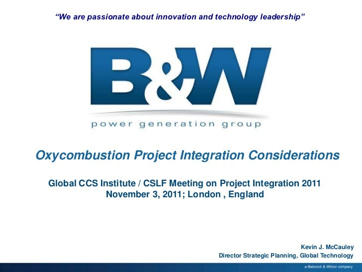 """We are passionate about innovation and technology leadership""Oxycombustion Project Integration Considerations  Global CCS..."