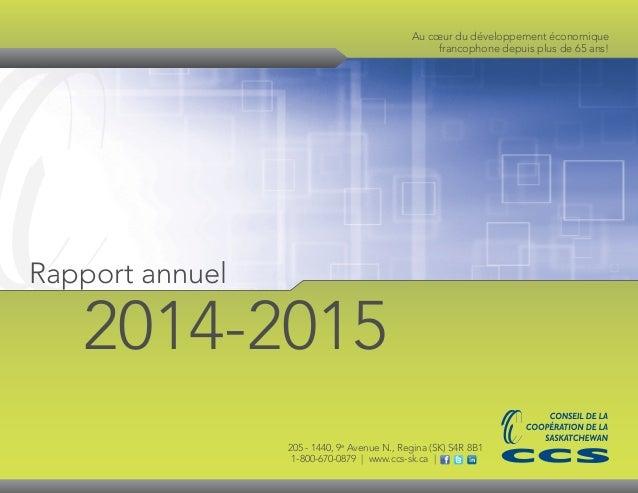 205 - 1440, 9e Avenue N., Regina (SK) S4R 8B1 1-800-670-0879 | www.ccs-sk.ca | Rapport annuel 2014-2015 Au cœur du dévelop...