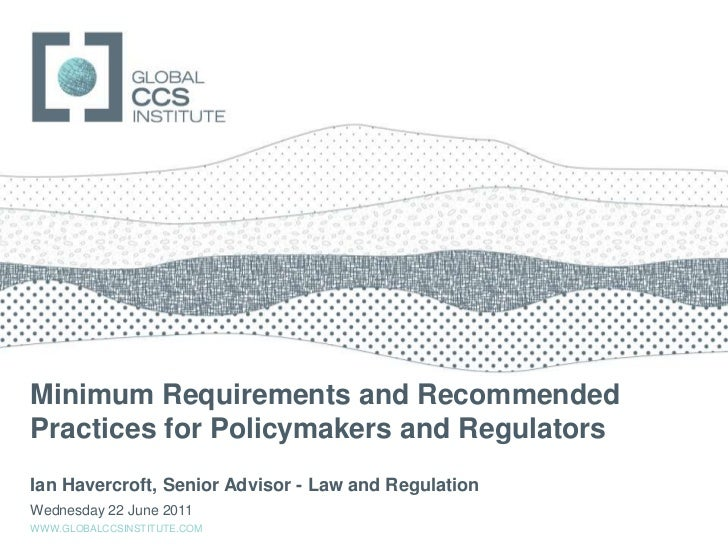 Minimum Requirements and Recommended Practices for Policymakers and Regulators<br />Ian Havercroft, Senior Advisor - Law a...