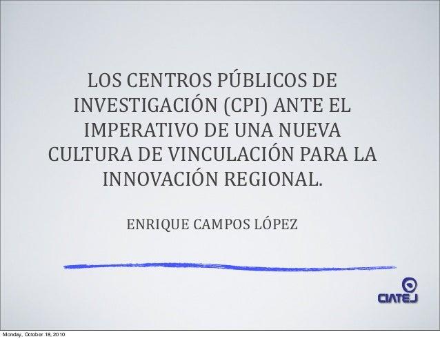 LOS  CENTROS  PÚBLICOS  DE   INVESTIGACIÓN  (CPI)  ANTE  EL   IMPERATIVO  DE  UNA  NUEVA   CULTURA...