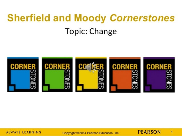 Sherfield and Moody Cornerstones Topic: Change  Copyright © 2014 Pearson Education, Inc.  1