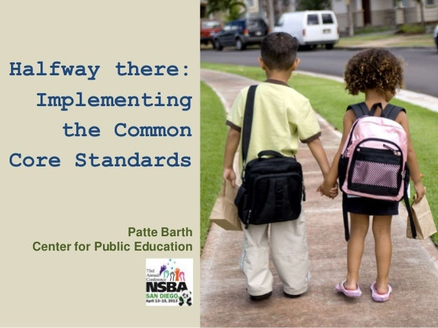 Halfway there:  Implementing    the CommonCore Standards                  Patte Barth Center for Public Education