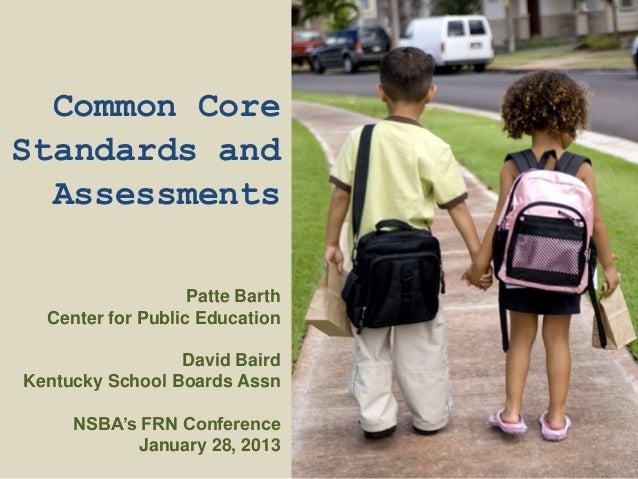 Common CoreStandards and  Assessments                   Patte Barth  Center for Public Education                 David Bai...