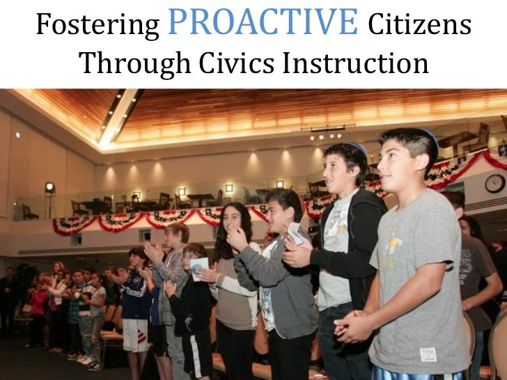 Fostering PROACTIVE Citizens   Through Civics Instruction