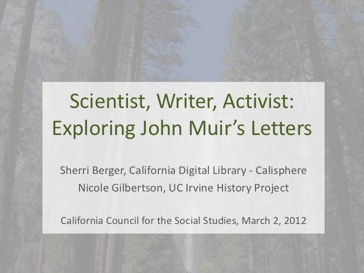 Scientist, Writer, Activist:Exploring John Muir's LettersSherri Berger, California Digital Library - Calisphere   Nicole G...