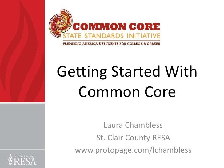 Getting Started With Common Core<br />Laura Chambless<br />St. Clair County RESA<br />www.protopage.com/lchambless<br />