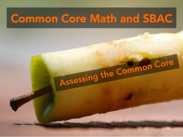 Common Core Math and SBAC  ing th ssess A  Core mon e Com