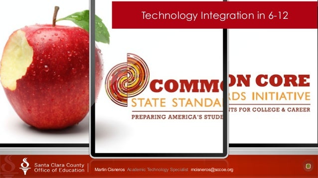 Technology Integration in 6-12 Martin Cisneros Academic Technology Specialist mcisneros@sccoe.org