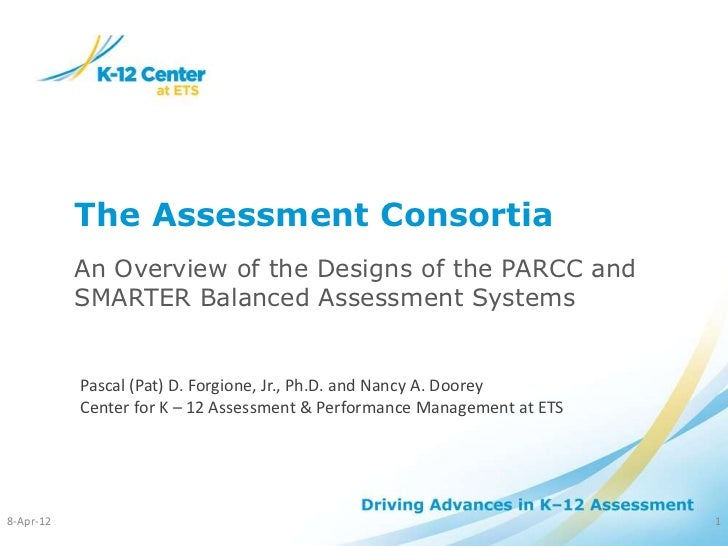 The Assessment Consortia           An Overview of the Designs of the PARCC and           SMARTER Balanced Assessment Syste...