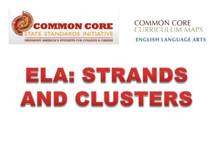 ELA: STRANDS <br />AND CLUSTERS<br />