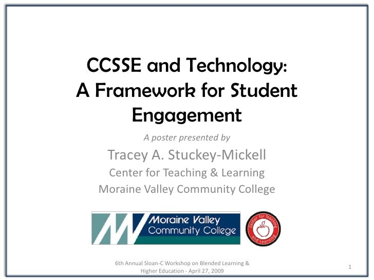 CCSSE and Technology: A Framework for Student      Engagement                A poster presented by    Tracey A. Stuckey-Mi...